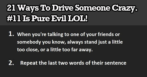 21 Ways To Drive Someone Crazy Discreetly. #11 Is Pure Evil LOL!