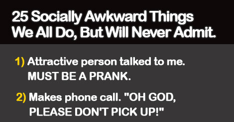 25 Socially Awkward Things We Do But Never Admit. #8 Is So Relateable !