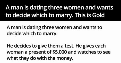 A man is dating three women and wants  to decide which to marry. This is Gold